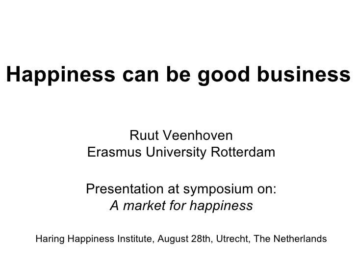 Happiness can be good business Ruut Veenhoven Erasmus University Rotterdam Presentation at symposium on: A market for happ...