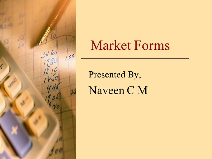 Market Forms  Presented By, Naveen C M