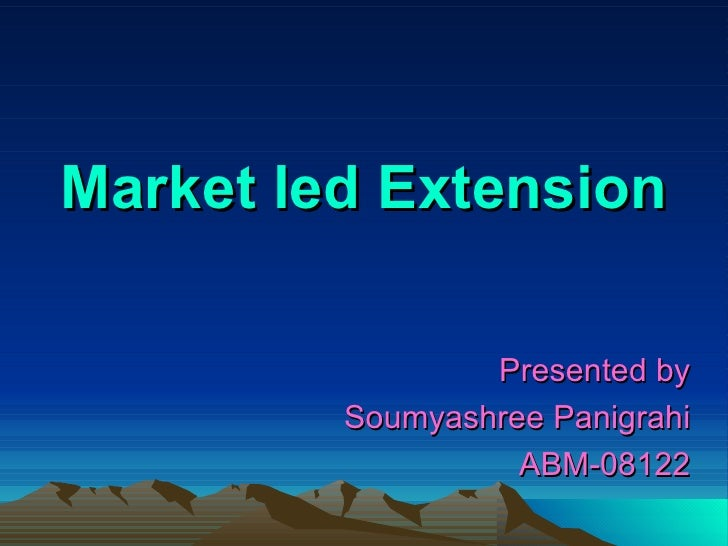 Market led Extension Presented by Soumyashree Panigrahi ABM-08122