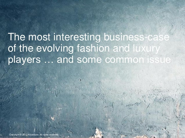 Copyright © 2013 Accenture All rights reserved. 15The most interesting business-caseof the evolving fashion and luxuryplay...