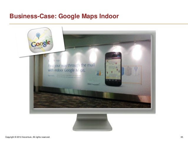 Copyright © 2012 Accenture. All rights reserved. 35Business-Case: Google Maps Indoor