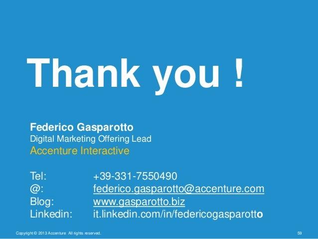 Copyright © 2013 Accenture All rights reserved. 59Thank you !Federico GasparottoDigital Marketing Offering LeadAccenture I...