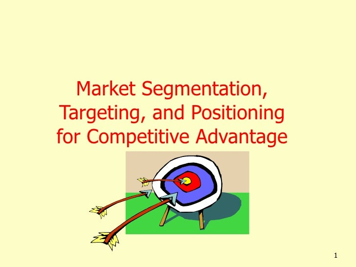 Market Segmentation, Targeting, and Positioning for Competitive Advantage