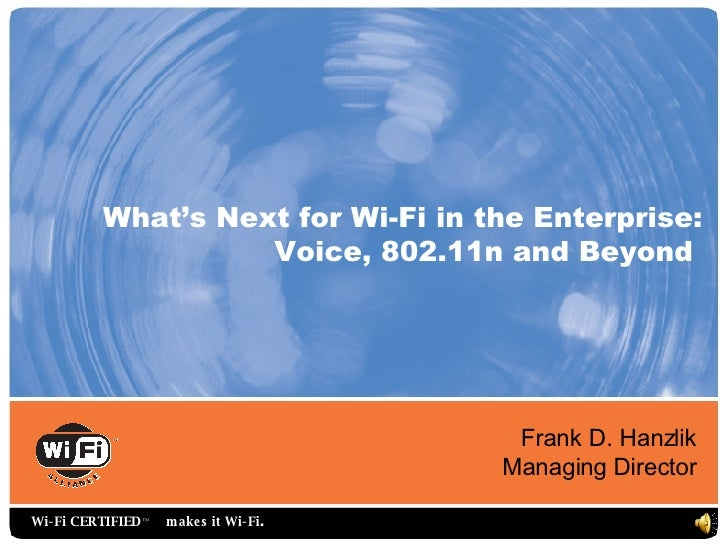 What's Next for Wi-Fi in the Enterprise:                     Voice, 802.11n and Beyond                                    ...