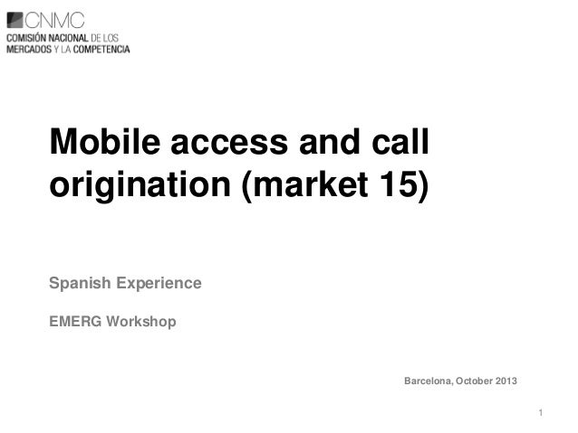 Mobile access and call origination (market 15) Spanish Experience EMERG Workshop  Barcelona, October 2013 1