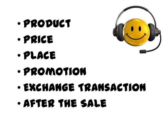 • Product• Price• Place• Promotion• Exchange Transaction• After the Sale