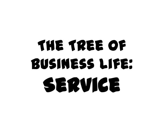 The Tree ofBusiness Life: Service