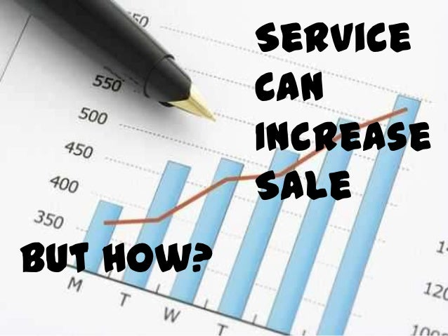 • You increase sales by  obtaining new customers  and selling more to  present customers• Satisfied customers will  provid...