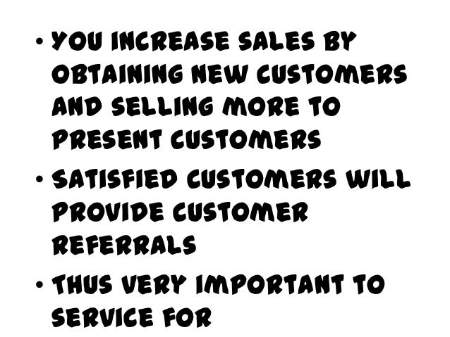 """• """"Sales come  from  present and  new  customers.  Salespeople  are  constantly  involved in  follow-up  and service,"""