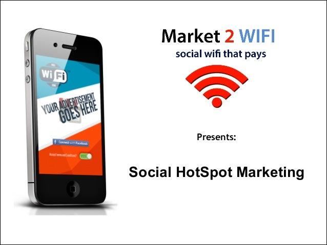Presents:  Social HotSpot Marketing