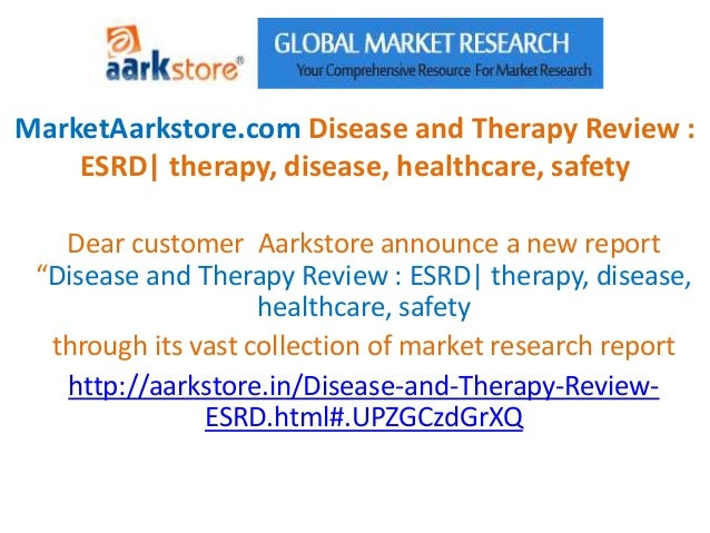 MarketAarkstore.com Disease and Therapy Review :    ESRD| therapy, disease, healthcare, safety   Dear customer Aarkstore a...