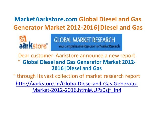 MarketAarkstore.com Global Diesel and Gas Generator Market 2012-2016|Diesel and Gas Dear customer Aarkstore announce a new...