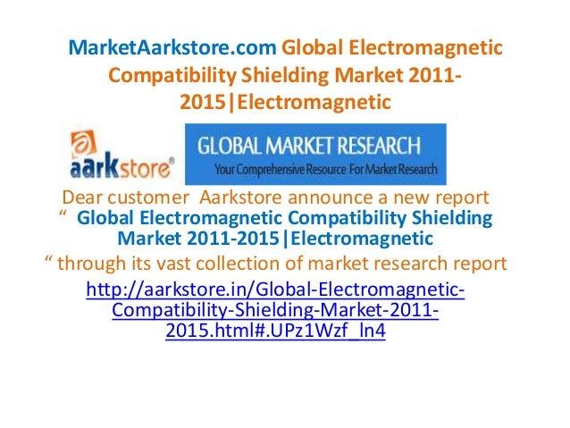 MarketAarkstore.com Global Electromagnetic     Compatibility Shielding Market 2011-            2015|Electromagnetic   Dear...