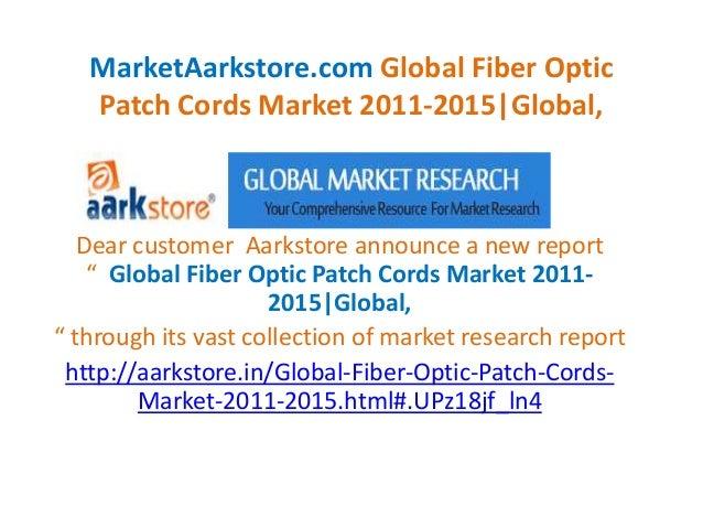 MarketAarkstore.com Global Fiber Optic   Patch Cords Market 2011-2015|Global,   Dear customer Aarkstore announce a new rep...