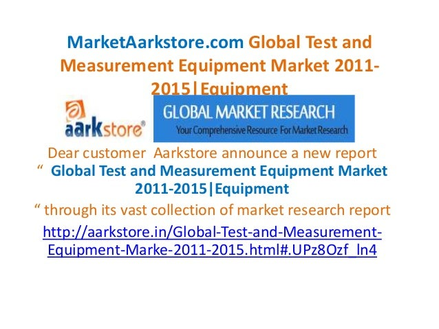 MarketAarkstore.com Global Test and    Measurement Equipment Market 2011-             2015 Equipment   Dear customer Aarks...