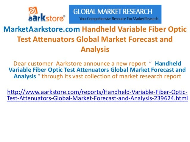MarketAarkstore.com Handheld Variable Fiber Optic   Test Attenuators Global Market Forecast and                     Analys...