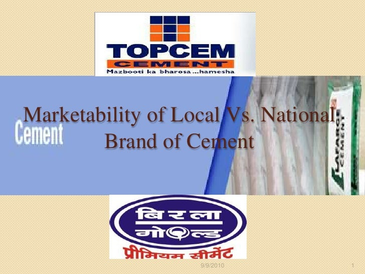 Marketability of Local Vs. National Brand of Cement <br />9/4/2010<br />1<br />