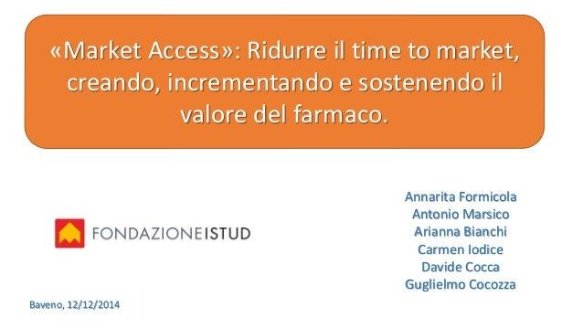 Annarita Formicola Antonio Marsico Arianna Bianchi Carmen Iodice Davide Cocca Guglielmo Cocozza «Market Access»: Ridurre i...