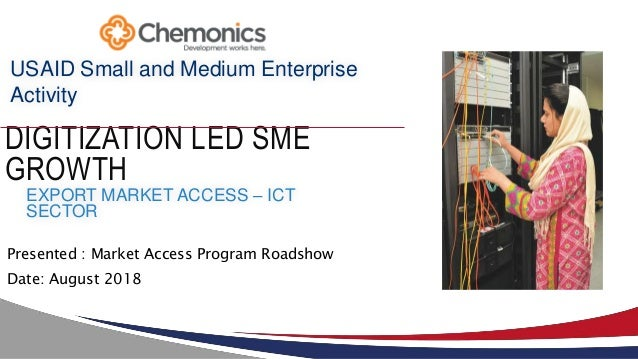 9/5/2018 Presented : Market Access Program Roadshow Date: August 2018 DIGITIZATION LED SME GROWTH USAID Small and Medium E...