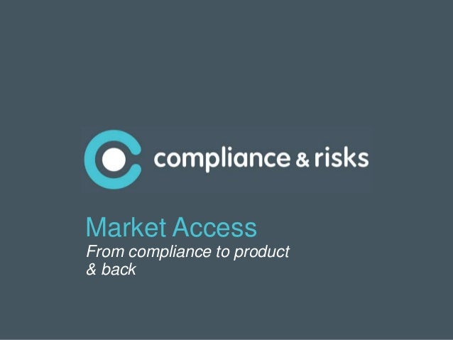 |1Market AccessFrom compliance to product& back