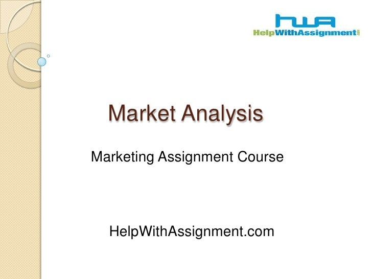 Market Analysis<br />Marketing Assignment Course<br />	HelpWithAssignment.com<br />