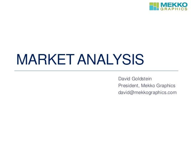 MARKET ANALYSIS David Goldstein President, Mekko Graphics david@mekkographics.com