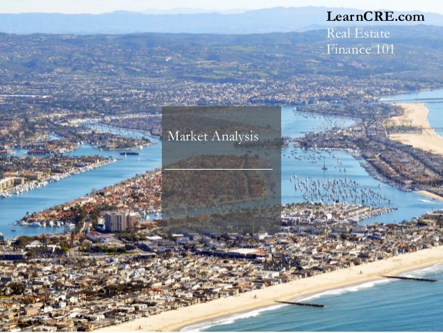 Market Analysis LearnCRE.com Real Estate Finance 101