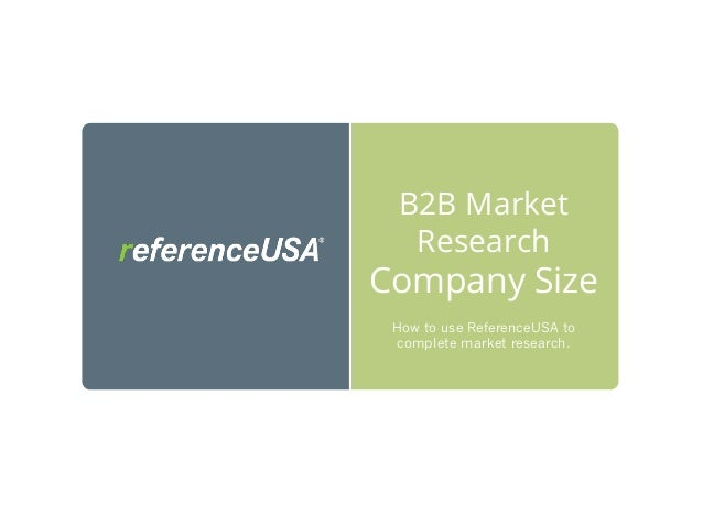 B2B Market Research Company Size How to use ReferenceUSA to complete market research.