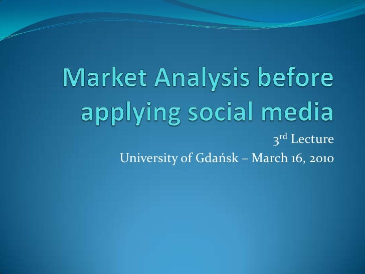 Market Analysis before applying social media<br />3rd Lecture<br />University of Gdańsk – March 16, 2010<br />