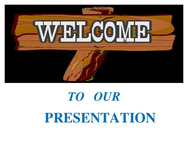 TO OURPRESENTATION