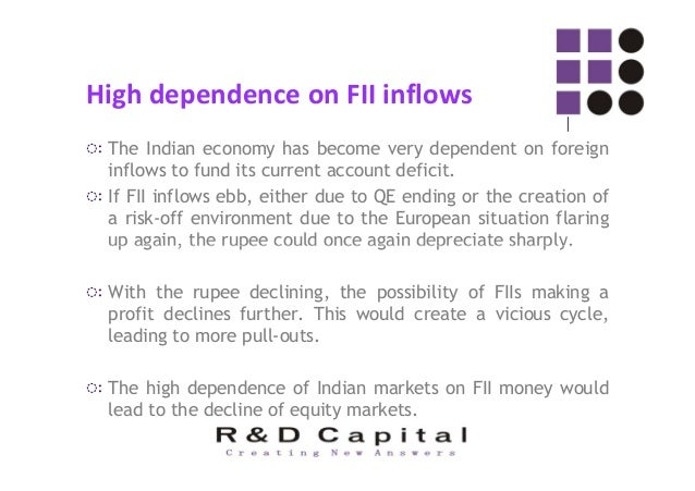 High dependence on FII inflows ◌ः This year India has already received about $ 10 billion of inflows, yet the Indian equit...