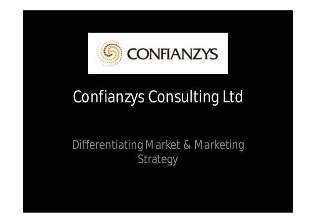 Confianzys Consulting LtdDifferentiating Market & Marketing              Strategy
