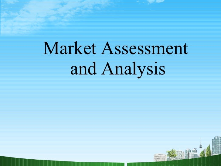 Market Assessment  and Analysis
