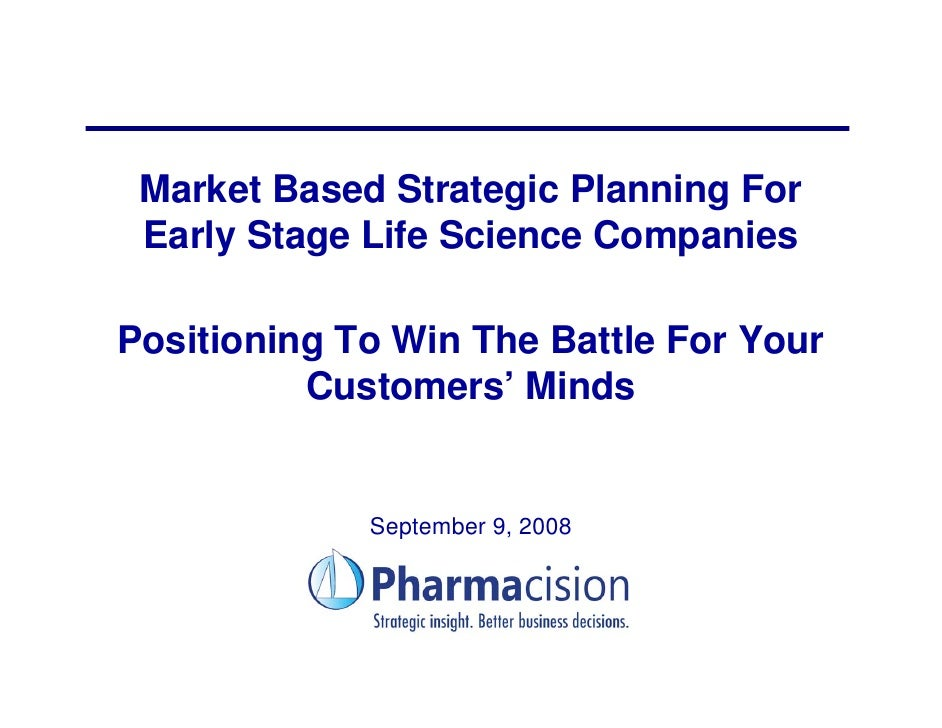 Market Based Strategic Planning For  Early Stage Life Science Companies  Positioning To Win The Battle For Your           ...