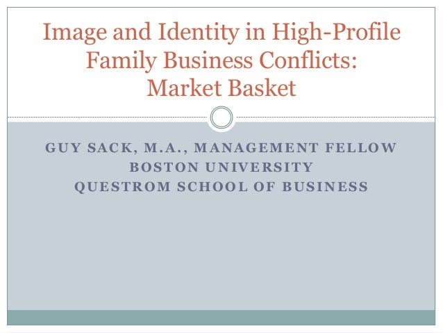 GUY SACK, M.A., MANAGEMENT FELLOW BOSTON UNIVERSITY QUESTROM SCHOOL OF BUSINESS Image and Identity in High-Profile Family ...