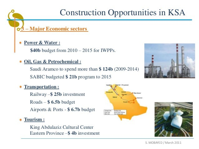 Construction Opportunities in KSA3 – Major Economic sectors Power & Water :   $40b budget from 2010 – 2015 for IWPPs. Oil,...