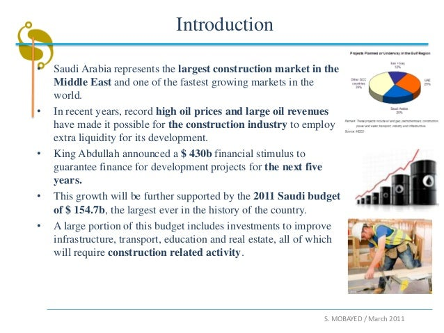 Introduction•   Saudi Arabia represents the largest construction market in the    Middle East and one of the fastest growi...