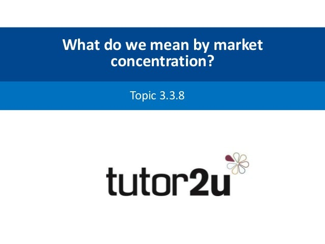 What do we mean by market concentration? Topic 3.3.8