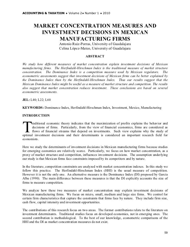 measures of concentration This paper discusses measures of industry concentration—the concentration ratio, the herfindahl index and a new measure developed by the authors—both analytically and empirically the analytical analysis consists of developing a set of properties which we argue all measures of concentration.
