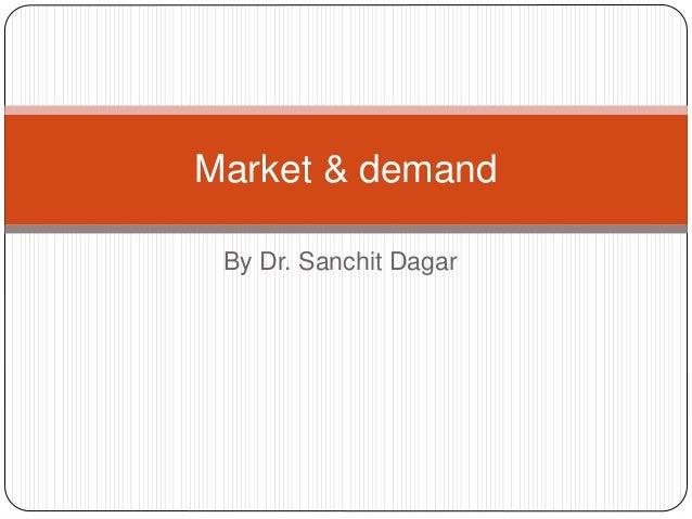 By Dr. Sanchit Dagar Market & demand