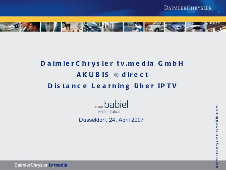 DaimlerChrysler tv.media GmbH AKUBIS ® direct Distance Learning über IPTV Düsseldorf, 24. April 2007    daimlerchrysler-tv...
