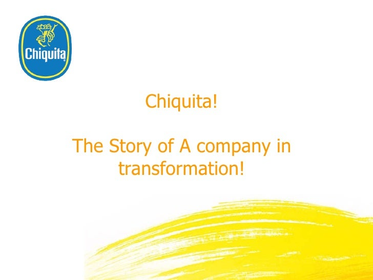 Chiquita! The Story of A company in transformation!