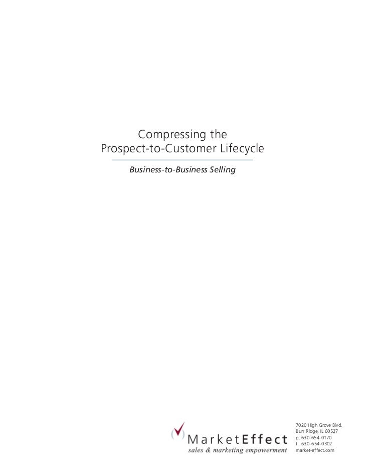 Compressing theProspect-to-Customer Lifecycle     Business-to-Business Selling                                    7020 Hig...