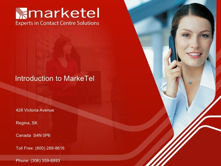 Introduction to MarkeTel 428 Victoria Avenue Regina, SK Canada  S4N 0P6 Toll Free: (800) 289-8616 Phone: (306) 359-6893 Fa...