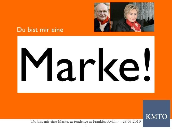 Du bist mir eine     Marke!     Du bist mir eine Marke. ::: tendence ::: Frankfurt/Main ::: 28.08.2010                    ...