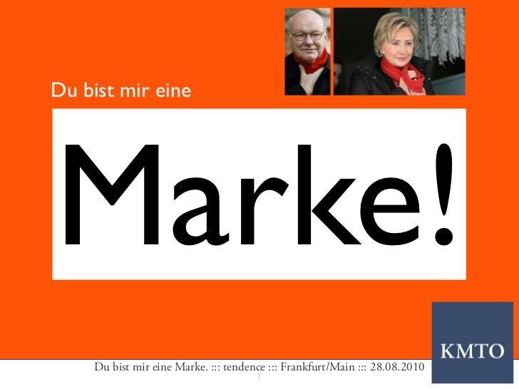 Du bist mir eineMarke!    Du bist mir eine Marke. ::: tendence ::: Frankfurt/Main ::: 28.08.2010                          ...