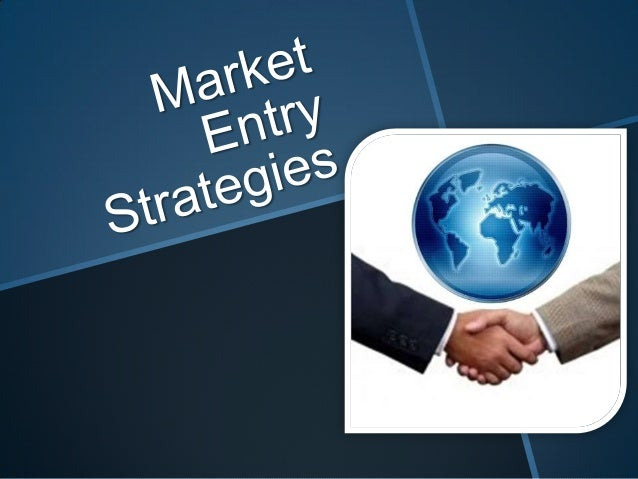 strategies for market entry and expansion Market entry strategy for international business an international market entry strategy is defined as the planning and it is a less risky process of expansion of.