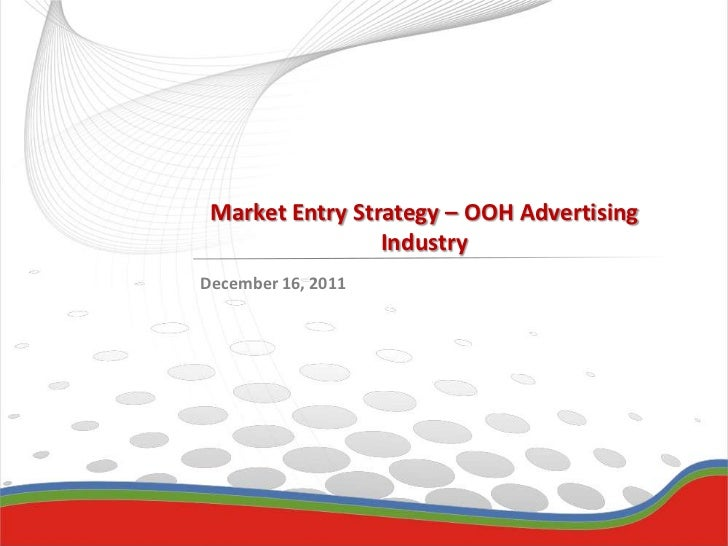 Market Entry Strategy – OOH Advertising                 IndustryDecember 16, 2011