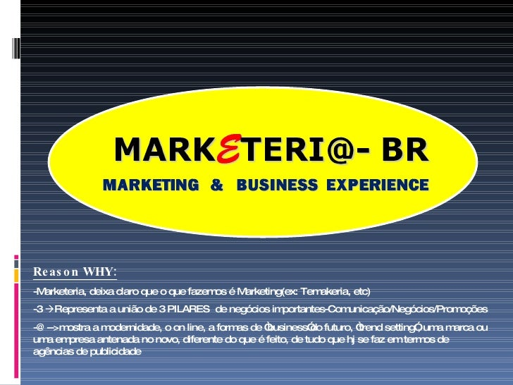 Reason WHY: -Marketeria, deixa claro que o que fazemos é Marketing(ex: Temakeria, etc) -3   Representa a união de 3 PILAR...