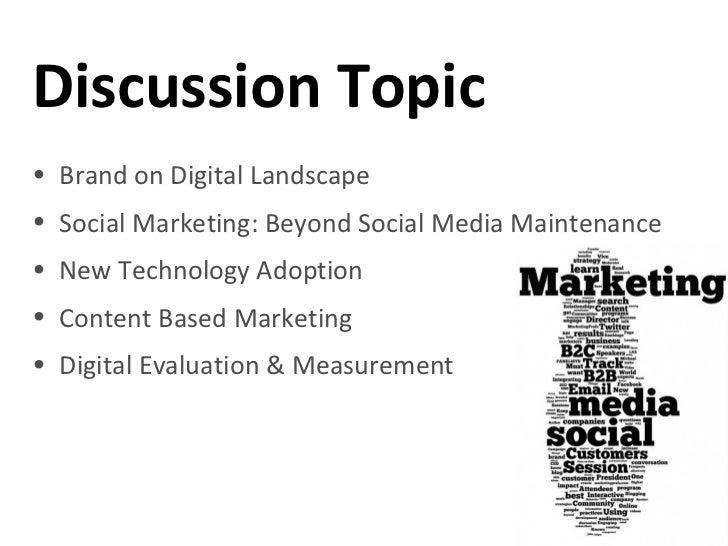 Discussion Topic• Brand on Digital Landscape• Social Marketing: Beyond Social Media Maintenance• New Technology Adoption• ...